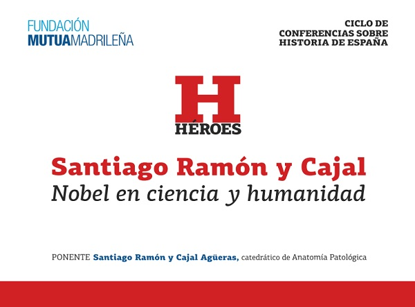 Conferencias de la Historia: Santiago Ramón y Cajal, Nóbel en Ciencia y Humanidad
